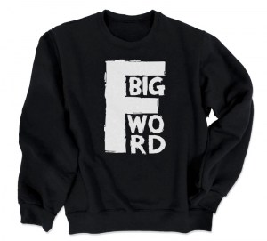 Big F Word Crewneck Sweatshirt