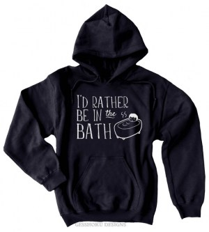 I'd Rather Be in the Bath Pullover Hoodie