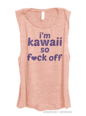 I'm Kawaii So Fuck Off Sleeveless Tank Top