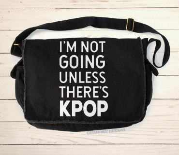 I'm Not Going Unless There's KPOP Messenger Bag