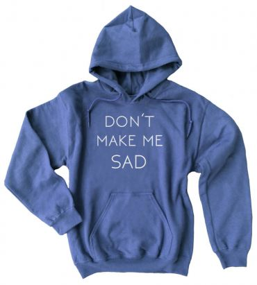 Don't Make Me Sad Pullover Hoodie